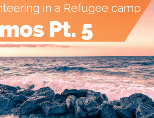 Volunteering in a Refugee Camp in Samos, Greece: Part 5, Week 3